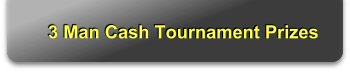 3 Man Cash Tournament Prizes