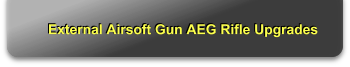 External Airsoft Gun AEG Rifle Upgrades