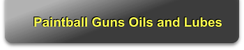 Paintball Guns Oils and Lubes