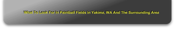 What To Look For In Paintball Fields In Yakima, WA And The Surrounding Area