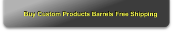 Buy Custom Products Barrels Free Shipping
