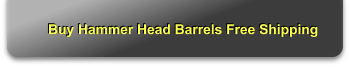 Buy Hammer Head Barrels Free Shipping
