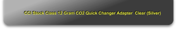 CCI Stock Class 12 Gram CO2 Quick Changer Adapter  Clear (Silver)