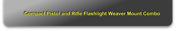 Compact Pistol and Rifle Flashlight Weaver Mount Combo