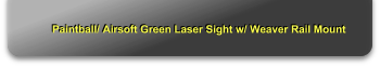 Paintball/ Airsoft Green Laser Sight w/ Weaver Rail Mount
