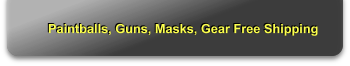 Paintballs, Guns, Masks, Gear Free Shipping