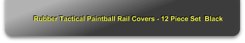 Rubber Tactical Paintball Rail Covers - 12 Piece Set  Black