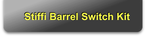 Stiffi Barrel Switch Kit
