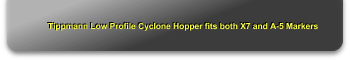 Tippmann Low Profile Cyclone Hopper fits both X7 and A-5 Markers