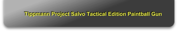 Tippmann Project Salvo Tactical Edition Paintball Gun