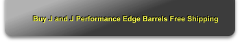 Buy J and J Performance Edge Barrels Free Shipping