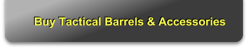Buy Tactical Barrels & Accessories