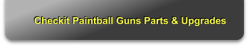 Checkit Paintball Guns Parts & Upgrades