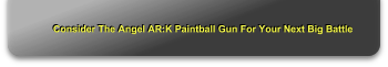 Consider The Angel AR:K Paintball Gun For Your Next Big Battle
