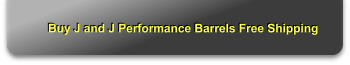 Buy J and J Performance Barrels Free Shipping