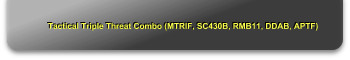 Tactical Triple Threat Combo (MTRIF, SC430B, RMB11, DDAB, APTF)